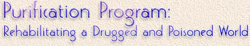 The Purification Program: Rehabilitating a Drugged and Poisoned World